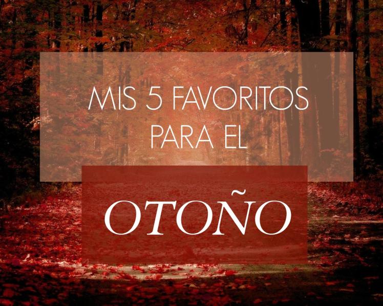 Mis 5 favoritos de Otoño